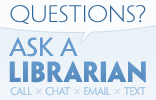 Question? Ask a Librarian! Call, chat, email or text!